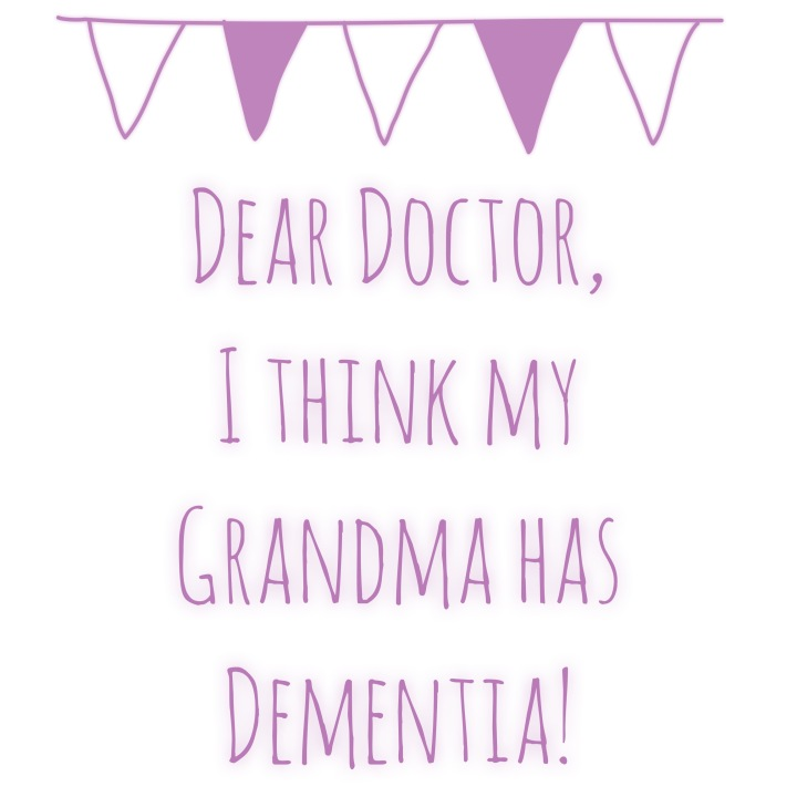 Dear Doctor, I think my Grandma has Dementia… part two